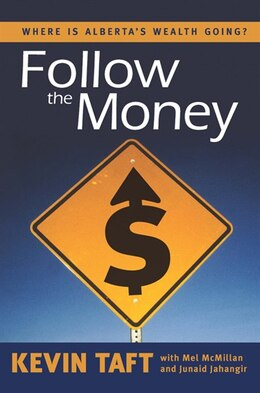 Book Follow the Money: Where is Albertas Wealth Going? by Kevin Taft