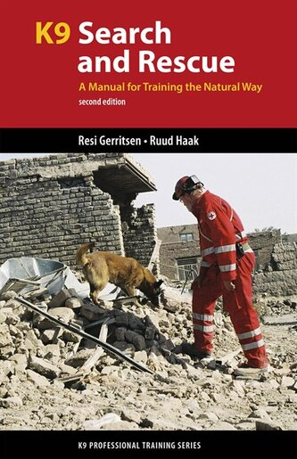 K9 Search and Rescue: A Manual for Training the Natural Way by Resi Gerritsen