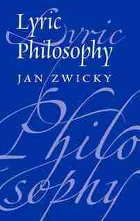 Lyric Philosophy by Jan Zwicky