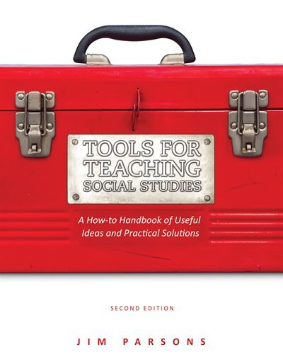 Tools for Teaching Social Studies: A How-to Handbook of Useful Ideas and Practical Solutions by Jim Parsons