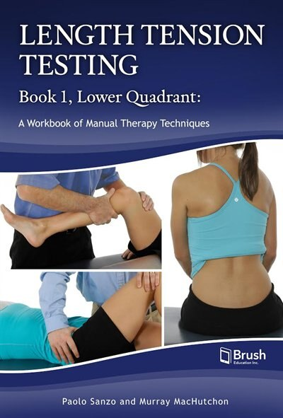 Length Tension Testing Book 1, Lower Quadrant: A Workbook of Manual Therapy Techniques by Paolo Sanzo
