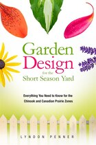 Garden Design for the Short Season Yard: Everything You Need to Know for the Chinook and Canadian…