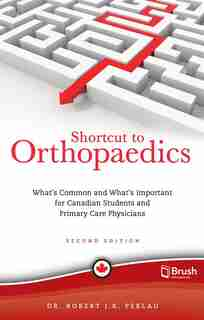 Shortcut to Orthopaedics: What's Common and What's Important for Canadian Students and Primary Care Physicians by Robert Perlau
