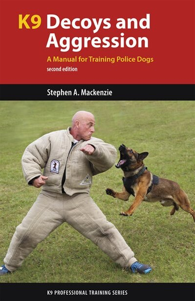 K9 Decoys and Aggression: A Manual for Training Police Dogs by Stephen A. Mackenzie