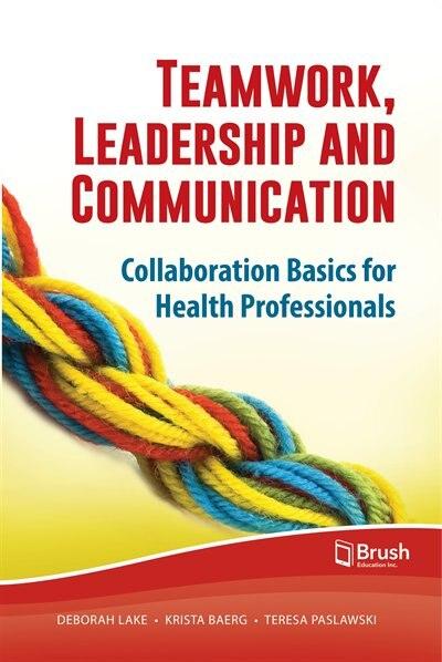 Teamwork, Leadership and Communication: Collaboration Basics for Health Professionals by Deborah Lake