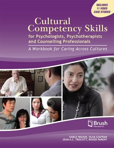 Cultural Competency Skills for Psychologists, Psychotherapists, and Counselling Professionals: A Workbook for Caring Across Cultures by Earle Waugh