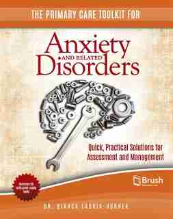 The Primary Care Toolkit for Anxiety and Related Disorders: Quick, Practical Solutions for Assessment and Management by Bianca Lauria-Horner