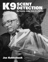 K9 Scent Detection: My Favorite Judge Lives in a Kennel