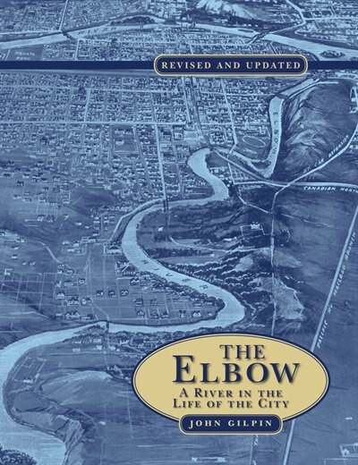 The Elbow: A River in the Life of the City by John Gilpin