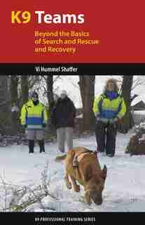 K9 Teams: Beyond the Basics of Search and Rescue and Recovery by Vi Hummel Shaffer