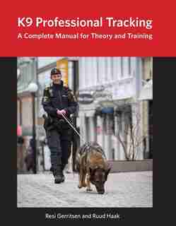 K9 Professional Tracking: A Complete Manual For Theory And Training by Resi Gerritsen