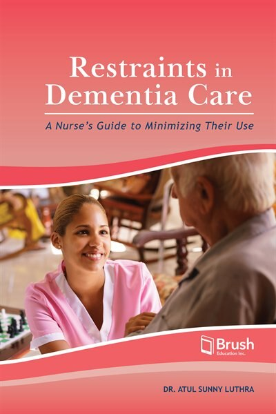Restraints in Dementia Care: A Nurse's Guide to Minimizing Their Use by Atul Sunny Luthra