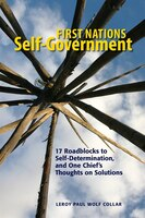 First Nations Self-Government: 17 Roadblocks, And One Chief's Thoughts On Solutions