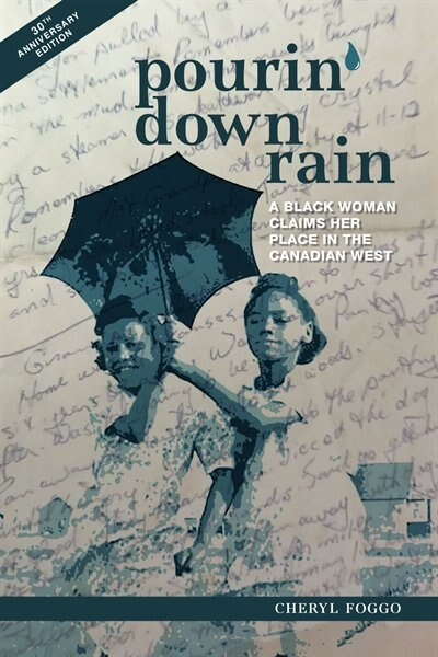 Pourin' Down Rain: A Black Woman Claims Her Place In The Canadian West by Cheryl Foggo