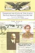 Through the Eyes of the Eagle: The Early Montreal Yiddish Press