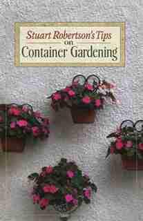 Stuart Robertson's Tips On Container Gardening by Stuart Robertson