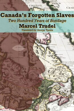 Book Canada's Forgotten Slaves: Two Centuries of Bondage by Marcel Trudel