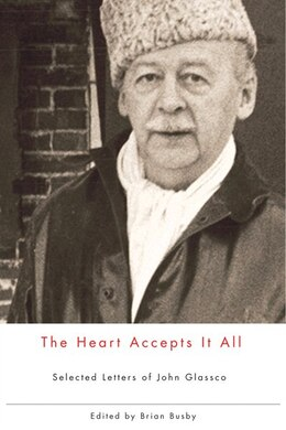 Book The Heart Accepts It All: Selected Letters Of John Glassco by Brian Busby
