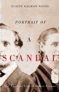 Portrait Of A Scandal: The Trial Of Robert Notman by Elaine Kalman Naves