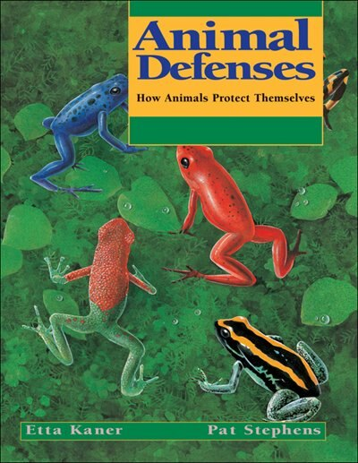 Animal Defenses: How Animals Protect Themselves by Etta Kaner