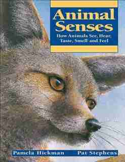 Animal Senses: How Animals See, Hear, Taste, Smell And Feel by Pamela Hickman