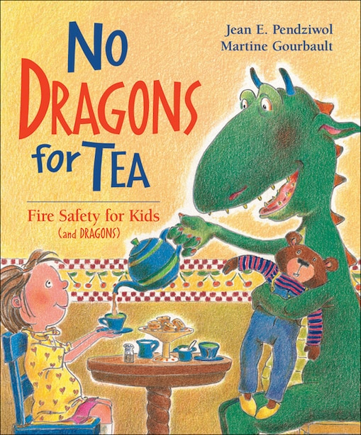 No Dragons for Tea: Fire Safety for Kids (and Dragons) by Jean E. Pendziwol