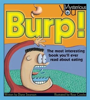 Burp!: The Most Interesting Book You'll Ever Read About Eating by Diane Swanson