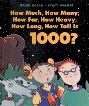How Much, How Many, How Far, How Heavy, How Long, How Tall Is 1000? by Helen Nolan