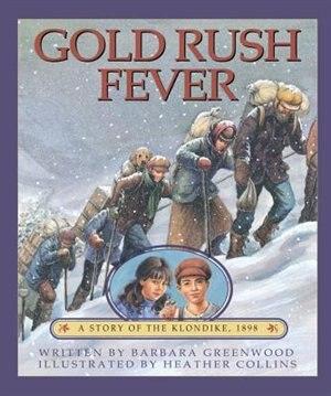 Gold Rush Fever: A Story Of The Klondike, 1898 de Barbara Greenwood