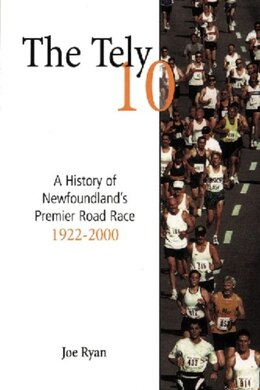 Book The Tely 10: A History of Newfoundlands Premier Road Race 1922-2000 by Joseph Ryan
