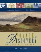 Voyage to Discovery: A History of Newfoundland and Labrador 1800-Present