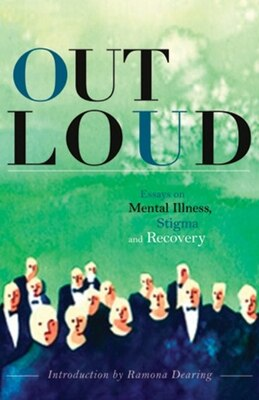 Book Out Loud: Essays on Mental Illness, Stigma and Recovery by Ramona Dearing