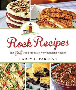 Book Rock Recipes: The Best Food From My Newfoundland Kitchen by Barry C. Parsons