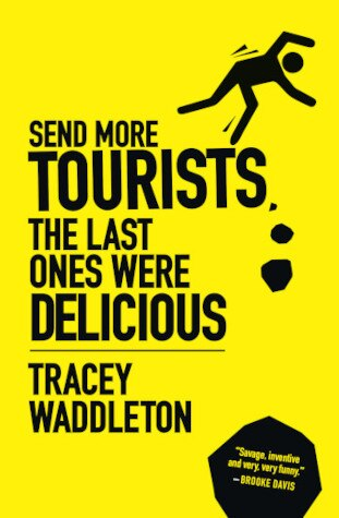 Send More Tourists...the Last Ones Were Delicious by Tracey Waddleton