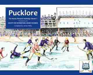 Pucklore: Hockey Research Anthology Vol 1 by James Milks