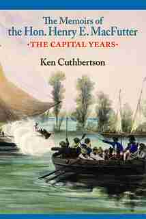 The Memoirs Of He Hon. Henry E. Macfutter: Ring of Truth by Ken Cuthbertson