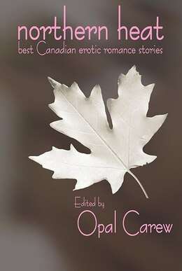 Book Northern Heat: Best Canadian Erotic Romance Stories by Opal Carew