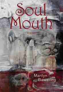 Soul Mouth: Poems by Marilyn Bowering