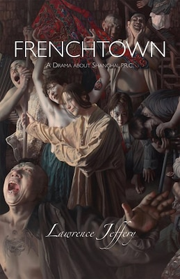 Book Frenchtown: A Drama About Shanghai, P.r.c. by Lawrence Jeffery