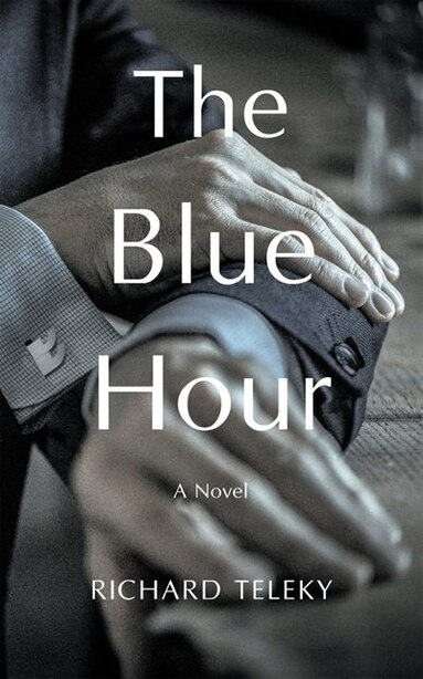 The Blue Hour: A Novel by Richard Teleky