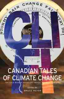 Cli-fi: Canadian Tales Of Climate Change; The Exile Book Of Anthology Series, Number Fourteen by Bruce Meyer