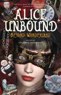 Alice Unbound: Beyond Wonderland by Colleen Anderson