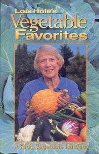 Lois Hole's Vegetable Favorites: A Rich Vegetable Harvest