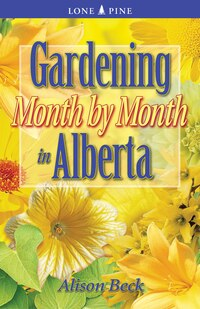 Gardening Month by Month in Alberta