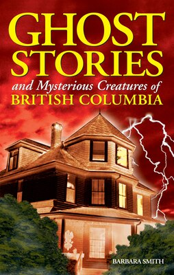 Book Ghost Stories And Mysterious Creatures Of British Columbia by Barbara Smith