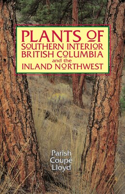 Book Plants of Southern Interior British Columbia and the Inland Northwest by Roberta Parish