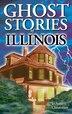 Ghost Stories of Illinois by Jo-anne Christensen