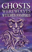 Ghosts, Werewolves, Witches And Vampires