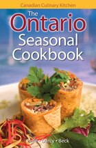 The Ontario Seasonal Cookbook: History, Folklore & Recipes with a Twist