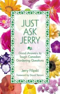 Just Ask Jerry: Good Answers to Tough Canadian Gardening Questions de Gerald Filipski